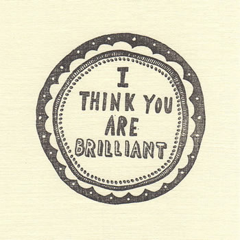 I think you are brilliant