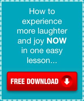 How to experience more laughter and joy NOW in one easy lesson...